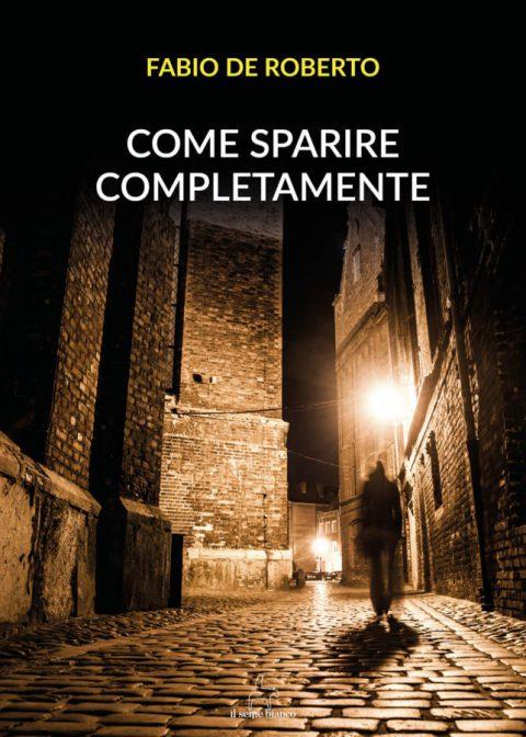 9788833610337 | Come sparire completamente | Fabio De Roberto