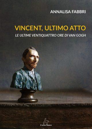 9788833610672 | Vincent, ultimo atto | Annalisa Fabbri