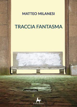 9788833610900 | Traccia fantasma | Matteo Milanesi