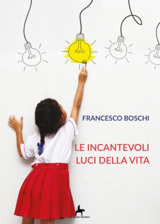 9788833610771 | Le incantevoli luci della vita | Francesco Boschi